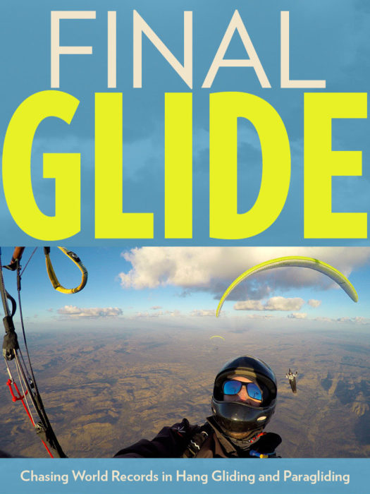 Final Glide: Chasing World Records in Hang Gliding and Paragliding.